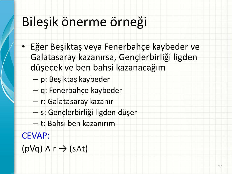 Bileşik önerme örneği Eğer Beşiktaş veya Fenerbahçe kaybeder ve Galatasaray kazanırsa, Gençlerbirliği ligden düşecek ve ben bahsi kazanacağım.