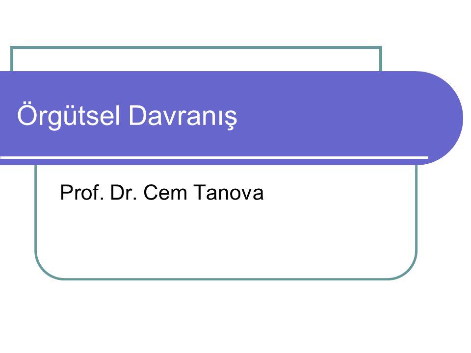 Örgütsel Davranış Prof. Dr. Cem Tanova