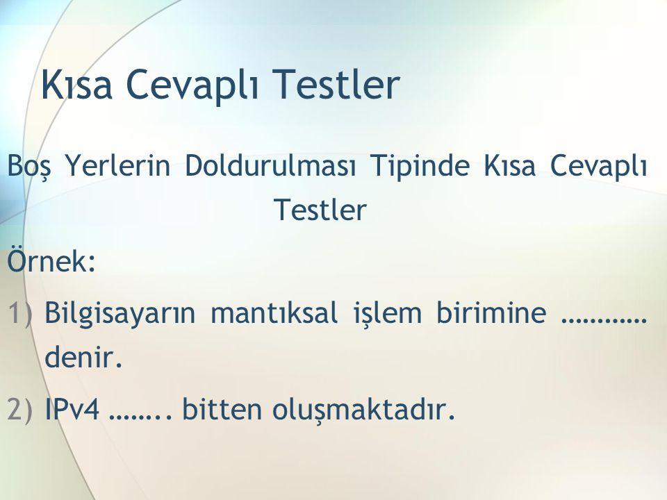 Kısa Cevaplı Testler Boş Yerlerin Doldurulması Tipinde Kısa Cevaplı Testler. Örnek: Bilgisayarın mantıksal işlem birimine ………… denir.