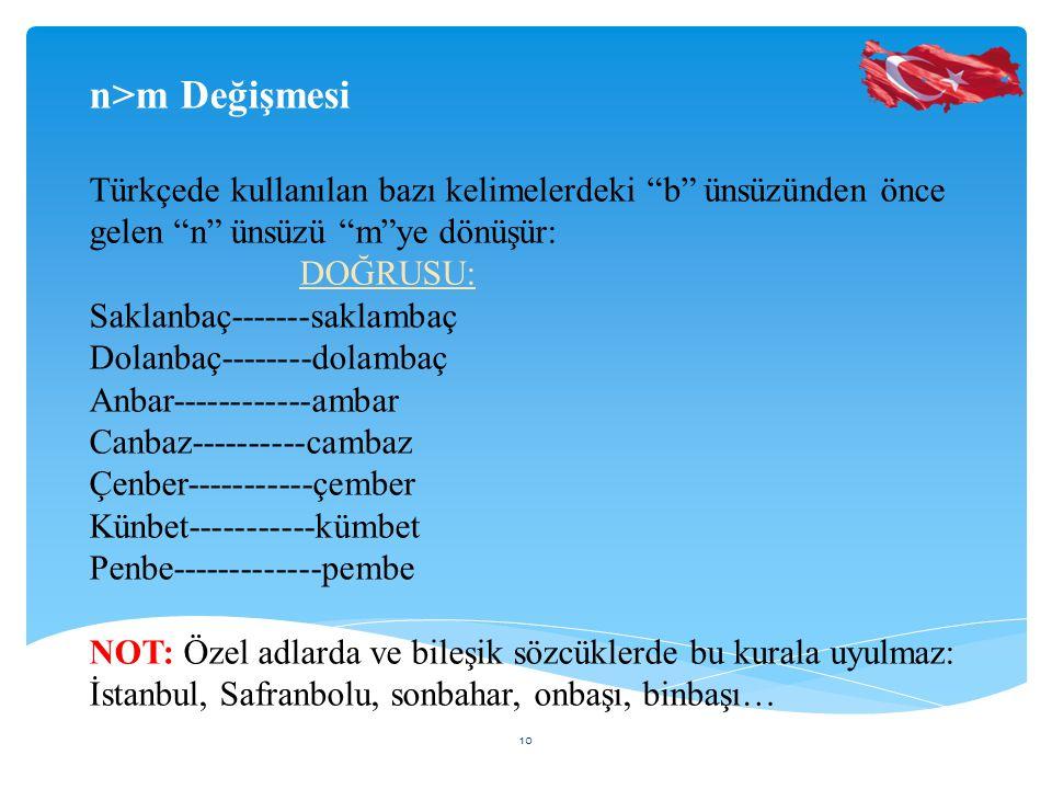 n>m Değişmesi Türkçede kullanılan bazı kelimelerdeki b ünsüzünden önce gelen n ünsüzü m ye dönüşür: