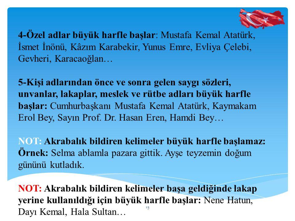 4-Özel adlar büyük harfle başlar: Mustafa Kemal Atatürk, İsmet İnönü, Kâzım Karabekir, Yunus Emre, Evliya Çelebi, Gevheri, Karacaoğlan…