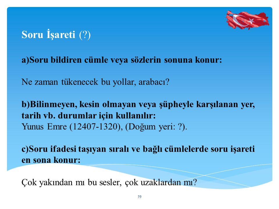 Soru İşareti ( ) a)Soru bildiren cümle veya sözlerin sonuna konur: