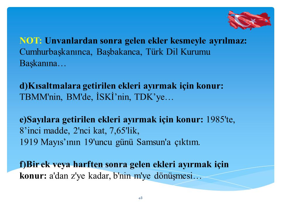NOT: Unvanlardan sonra gelen ekler kesmeyle ayrılmaz: Cumhurbaşkanınca, Başbakanca, Türk Dil Kurumu Başkanına…
