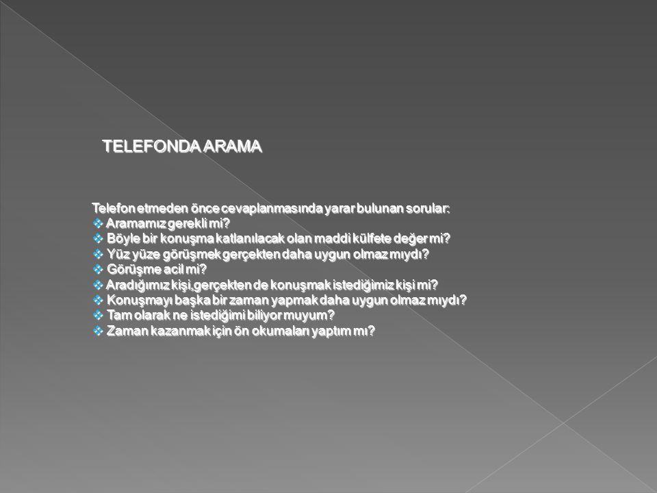 TELEFONDA ARAMA Telefon etmeden önce cevaplanmasında yarar bulunan sorular: Aramamız gerekli mi