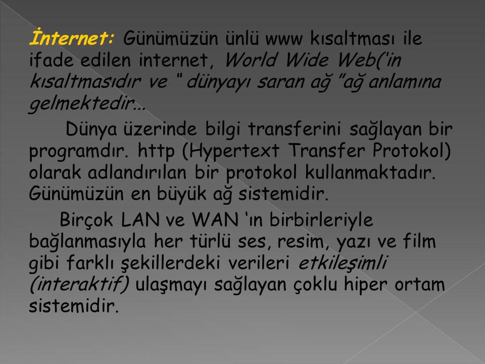 İnternet: Günümüzün ünlü www kısaltması ile ifade edilen internet, World Wide Web('in kısaltmasıdır ve dünyayı saran ağ ağ anlamına gelmektedir...