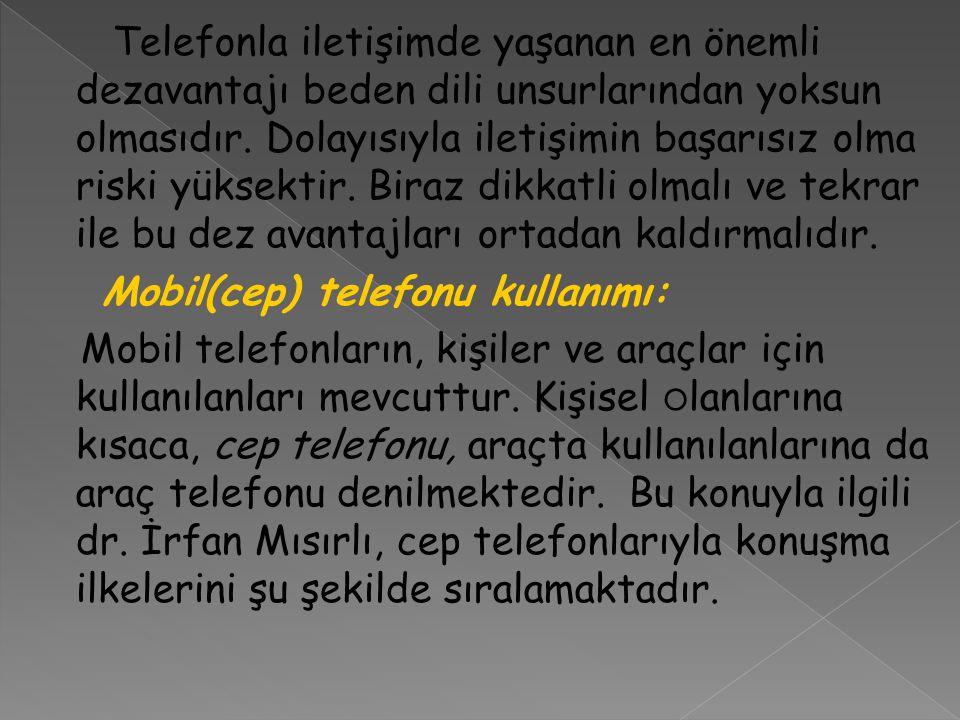 Telefonla iletişimde yaşanan en önemli dezavantajı beden dili unsurlarından yoksun olmasıdır.