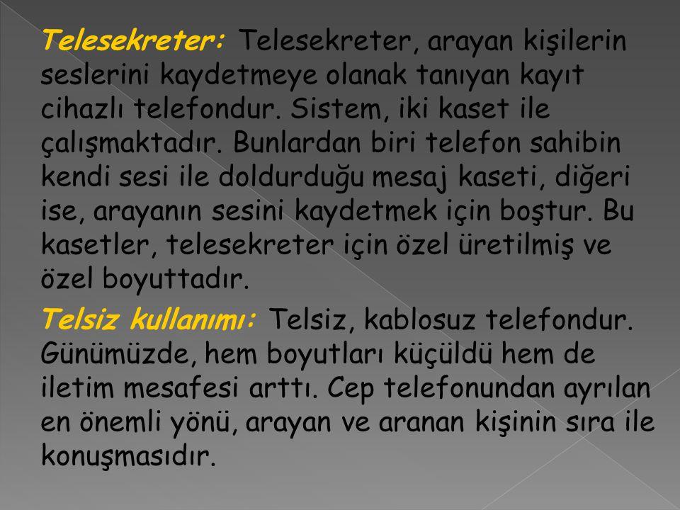Telesekreter: Telesekreter, arayan kişilerin seslerini kaydetmeye olanak tanıyan kayıt cihazlı telefondur.