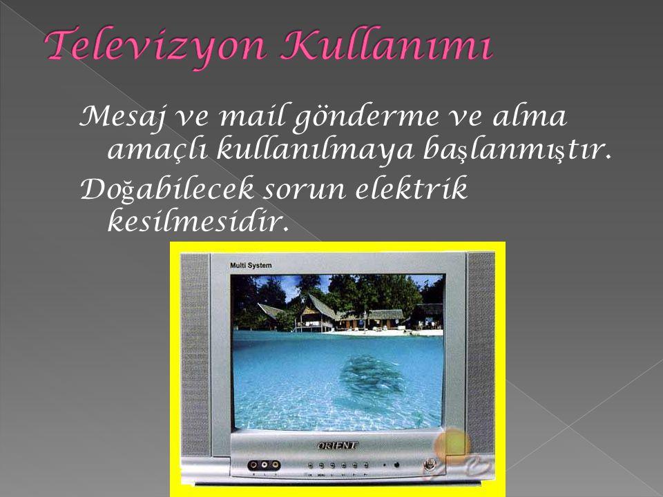 Televizyon Kullanımı Mesaj ve mail gönderme ve alma amaçlı kullanılmaya başlanmıştır.