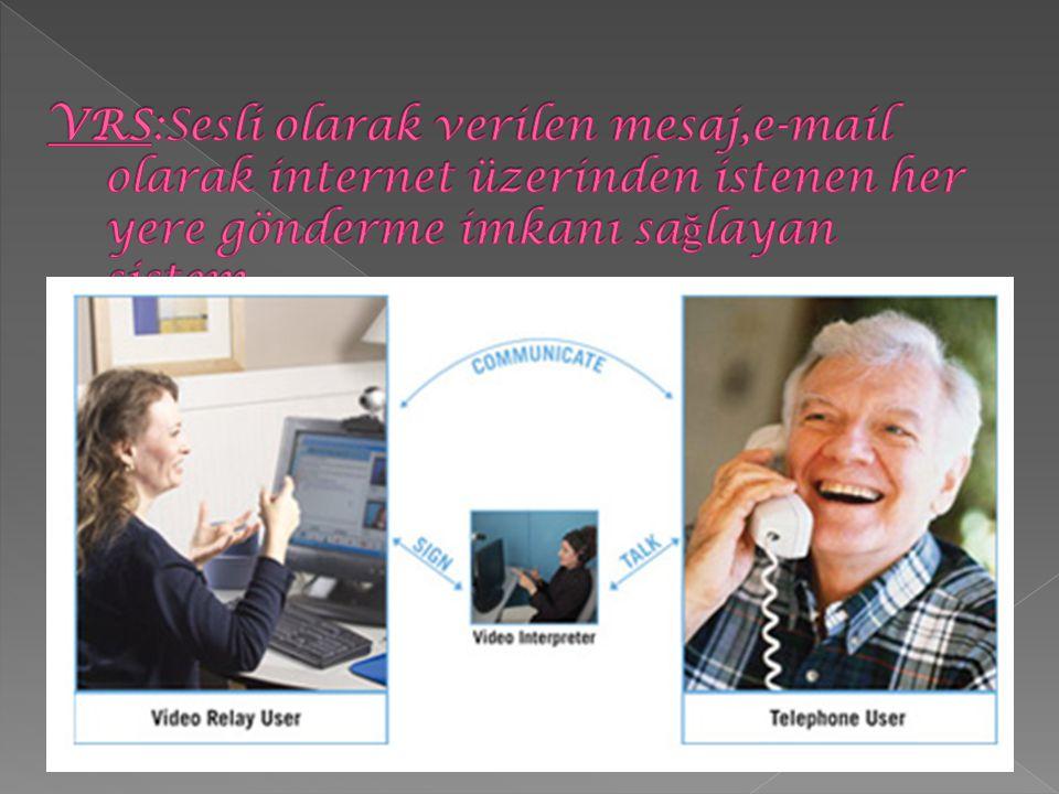 VRS:Sesli olarak verilen mesaj,e-mail olarak internet üzerinden istenen her yere gönderme imkanı sağlayan sistem.