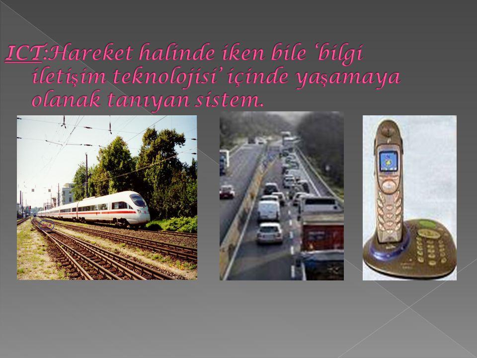 ICT:Hareket halinde iken bile 'bilgi iletişim teknolojisi' içinde yaşamaya olanak tanıyan sistem.