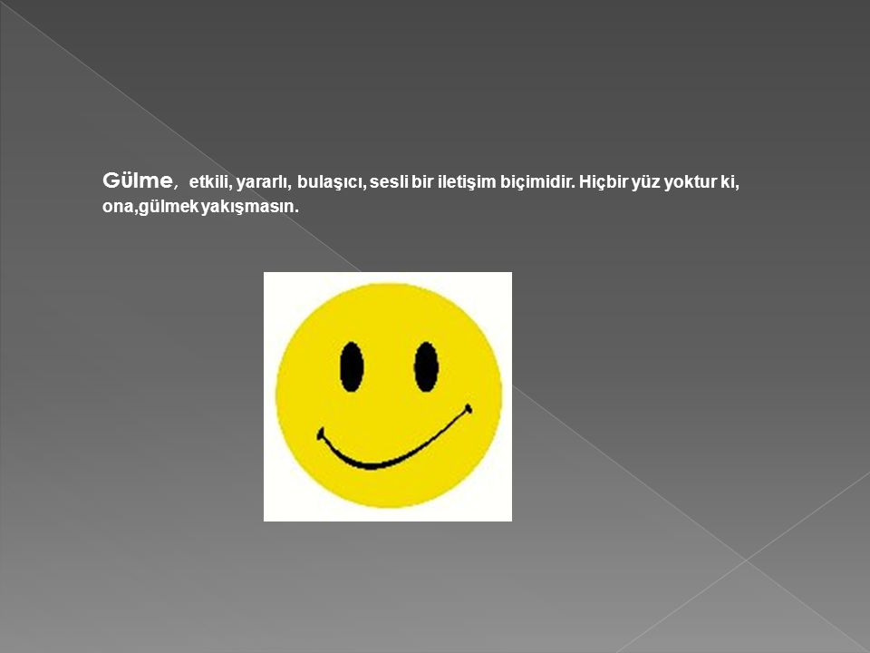 Gülme, etkili, yararlı, bulaşıcı, sesli bir iletişim biçimidir