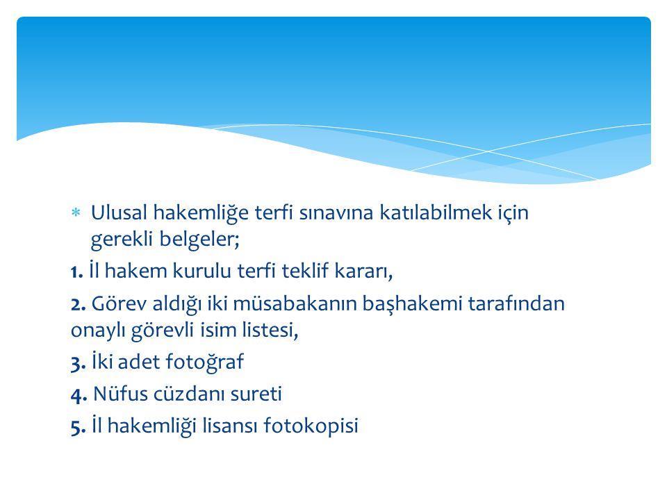 Ulusal hakemliğe terfi sınavına katılabilmek için gerekli belgeler;