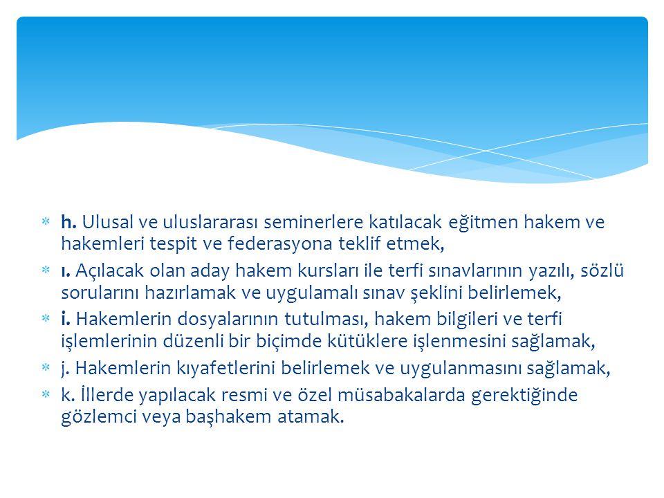 h. Ulusal ve uluslararası seminerlere katılacak eğitmen hakem ve hakemleri tespit ve federasyona teklif etmek,