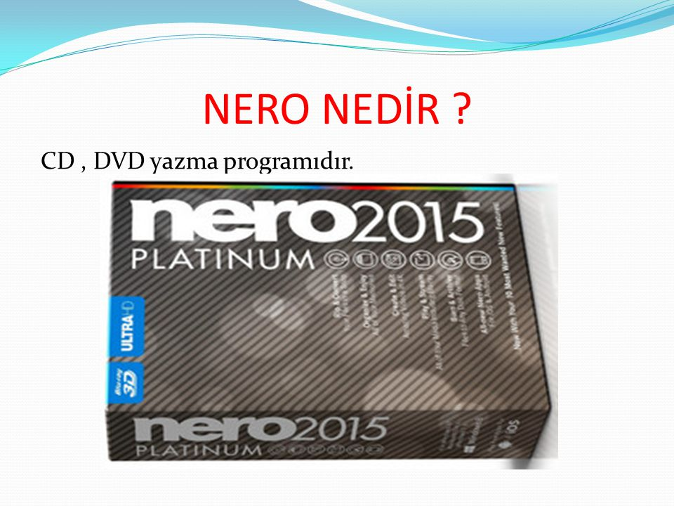 NERO NEDİR CD , DVD yazma programıdır.