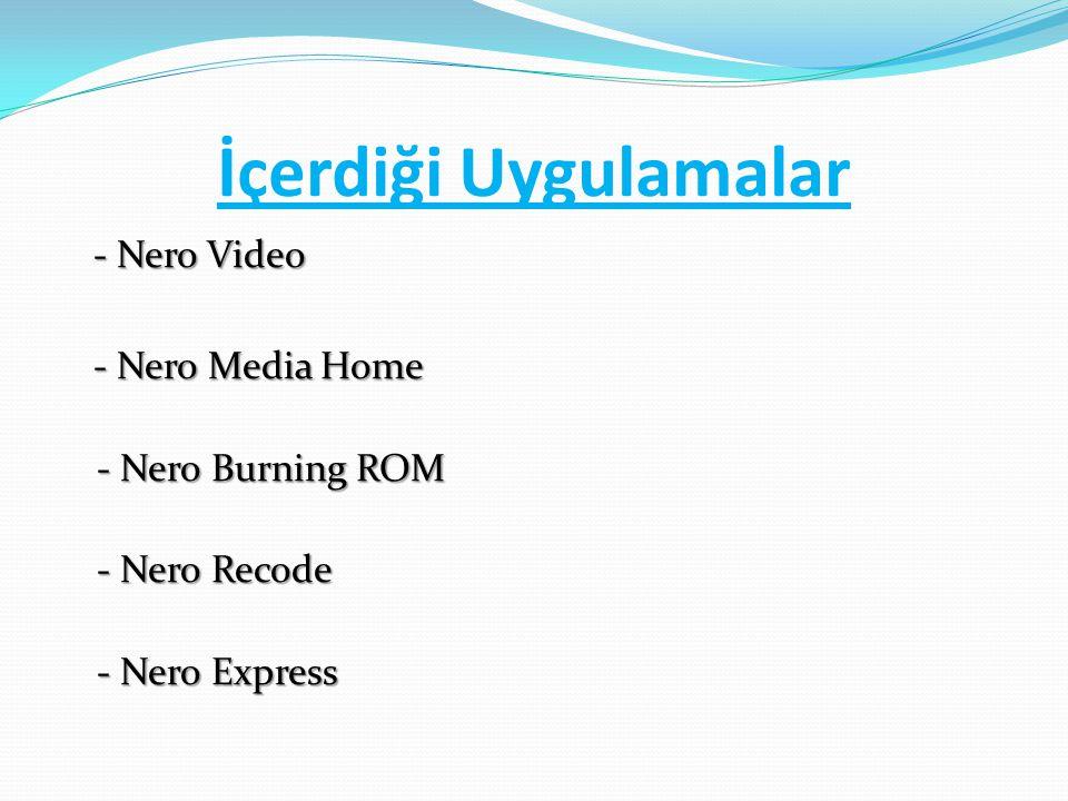 İçerdiği Uygulamalar - Nero Video - Nero Media Home - Nero Burning ROM - Nero Recode - Nero Express