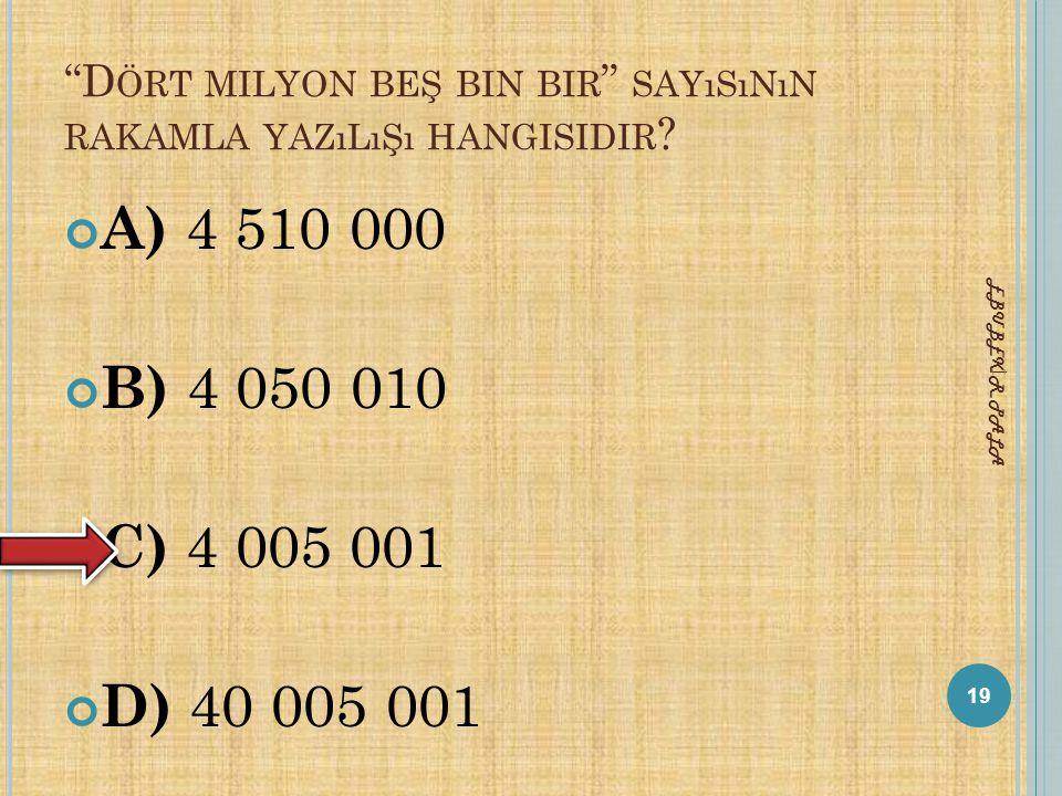 Dört milyon beş bin bir sayısının rakamla yazılışı hangisidir