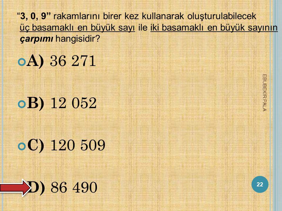 3, 0, 9 rakamlarını birer kez kullanarak oluşturulabilecek üç basamaklı en büyük sayı ile iki basamaklı en büyük sayının çarpımı hangisidir