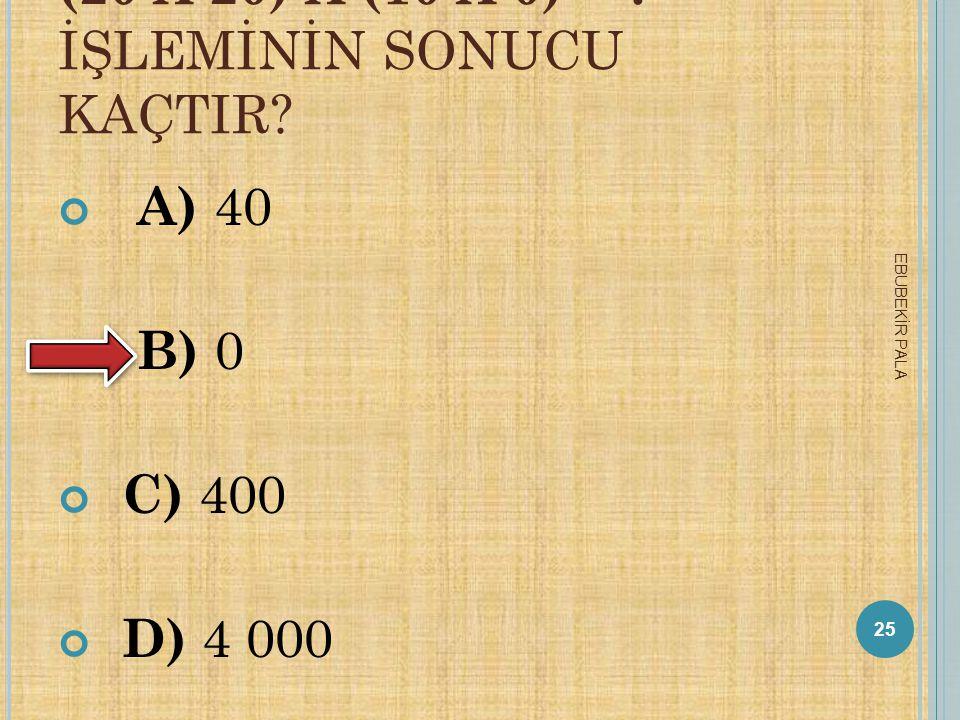 (20 X 20) X (10 X 0) = İŞLEMİNİN SONUCU KAÇTIR