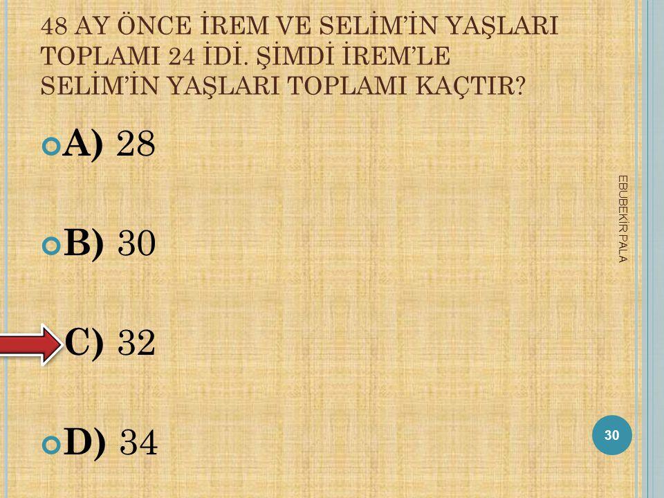 48 AY ÖNCE İREM VE SELİM'İN YAŞLARI TOPLAMI 24 İDİ