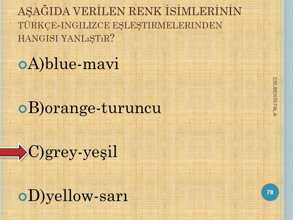 A)blue-mavi B)orange-turuncu C)grey-yeşil D)yellow-sarı