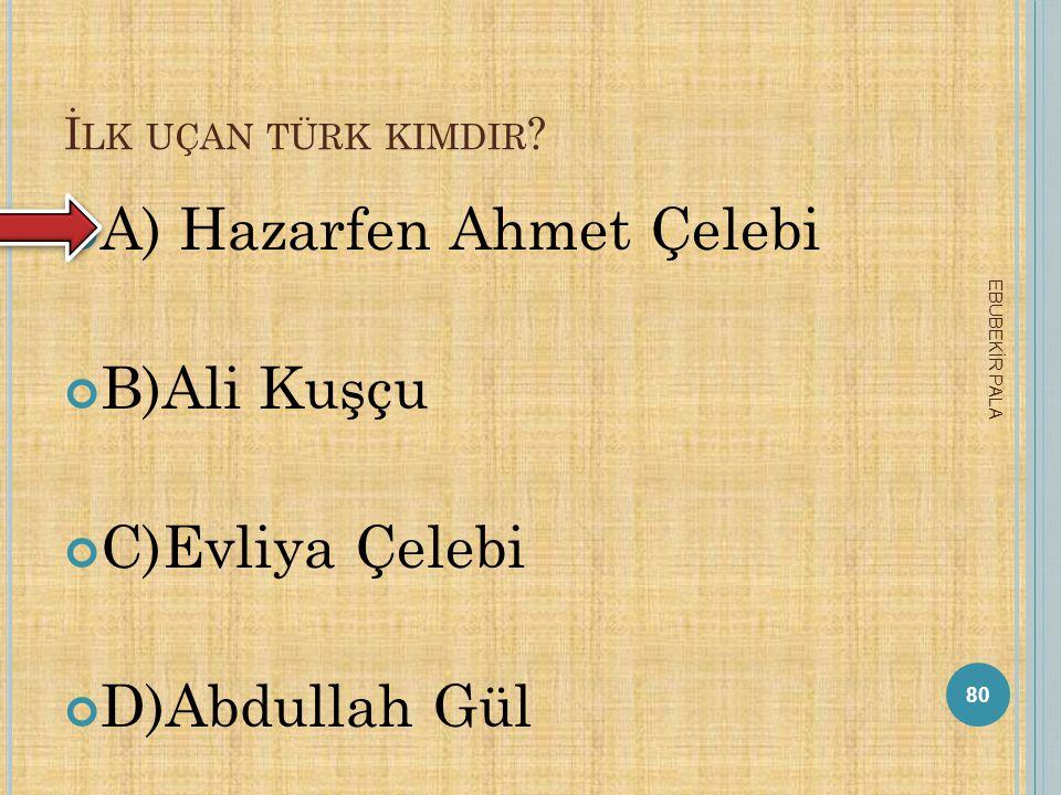 A) Hazarfen Ahmet Çelebi B)Ali Kuşçu C)Evliya Çelebi D)Abdullah Gül