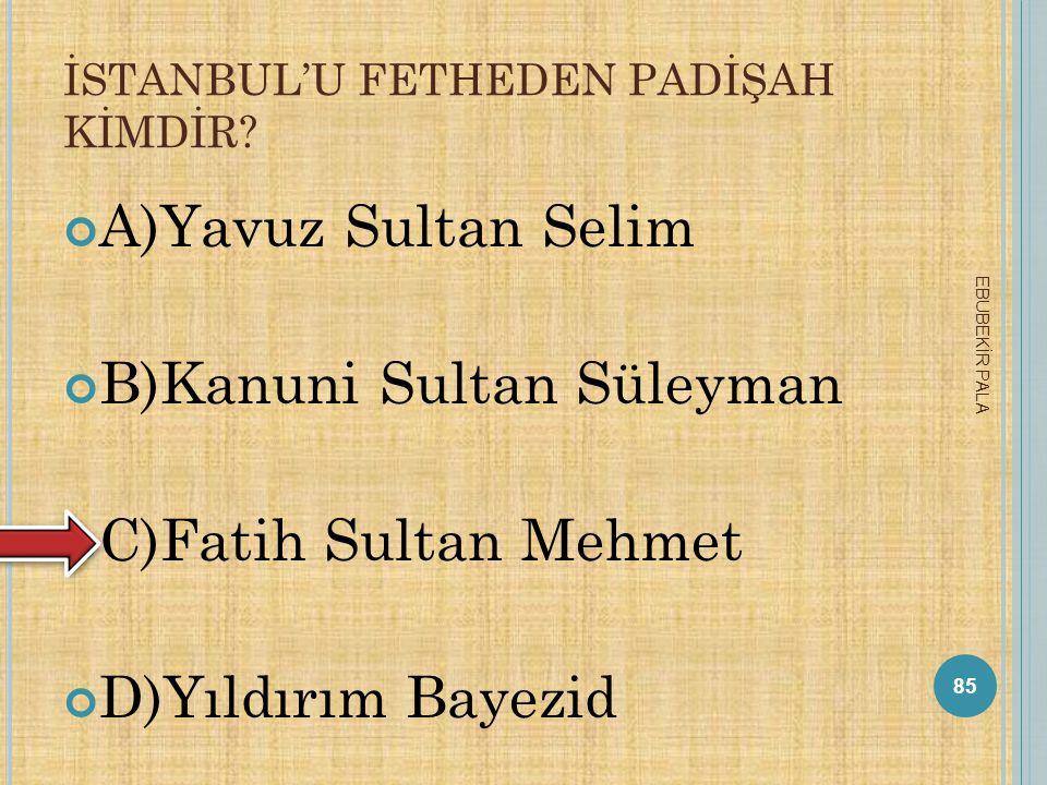 İSTANBUL'U FETHEDEN PADİŞAH KİMDİR