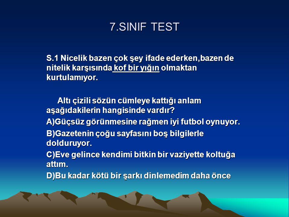 7.SINIF TEST S.1 Nicelik bazen çok şey ifade ederken,bazen de nitelik karşısında kof bir yığın olmaktan kurtulamıyor.
