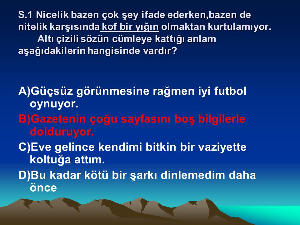 A)Güçsüz görünmesine rağmen iyi futbol oynuyor.