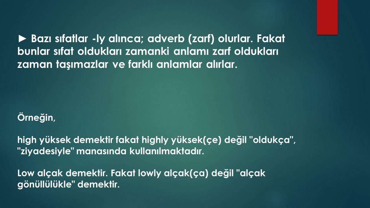 ► Bazı sıfatlar -ly alınca; adverb (zarf) olurlar