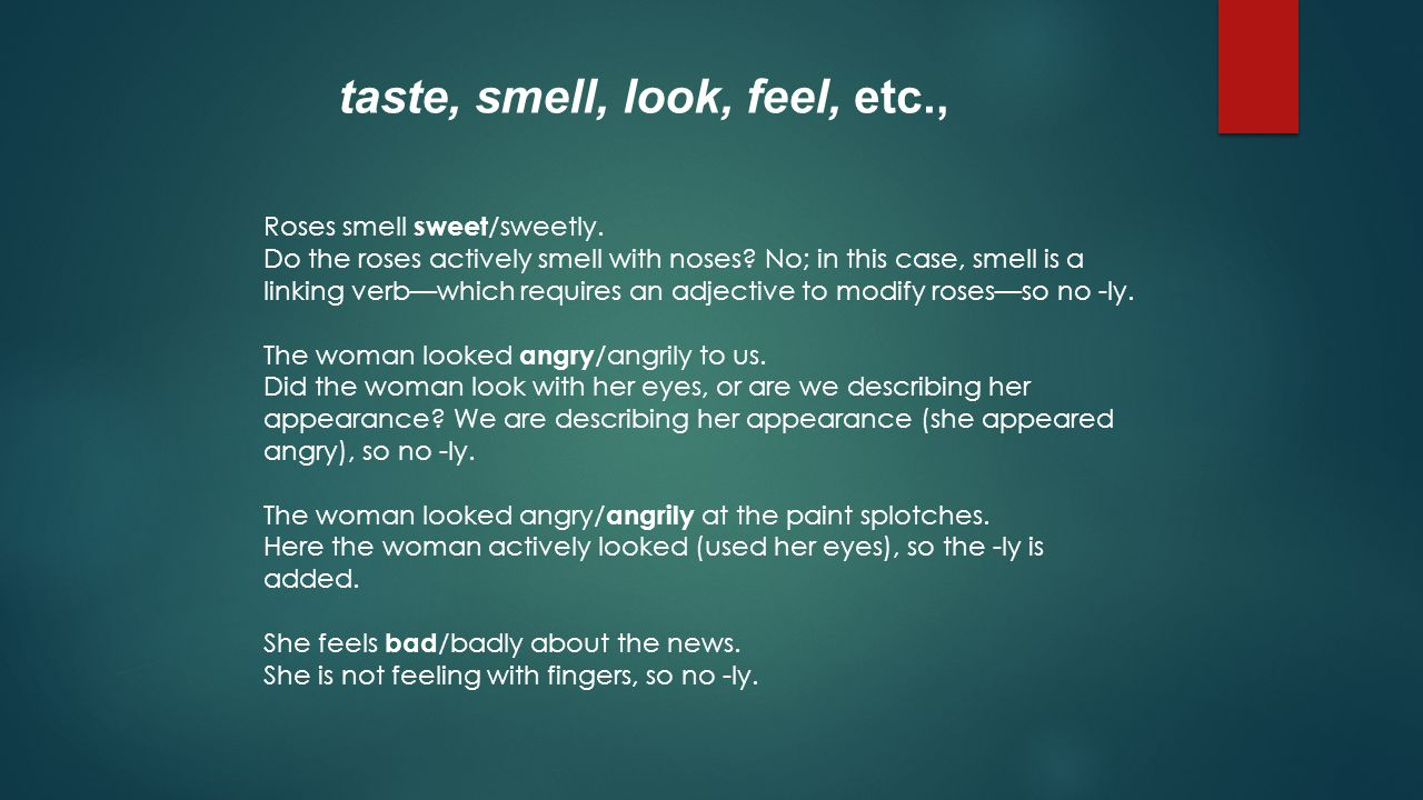 taste, smell, look, feel, etc.,