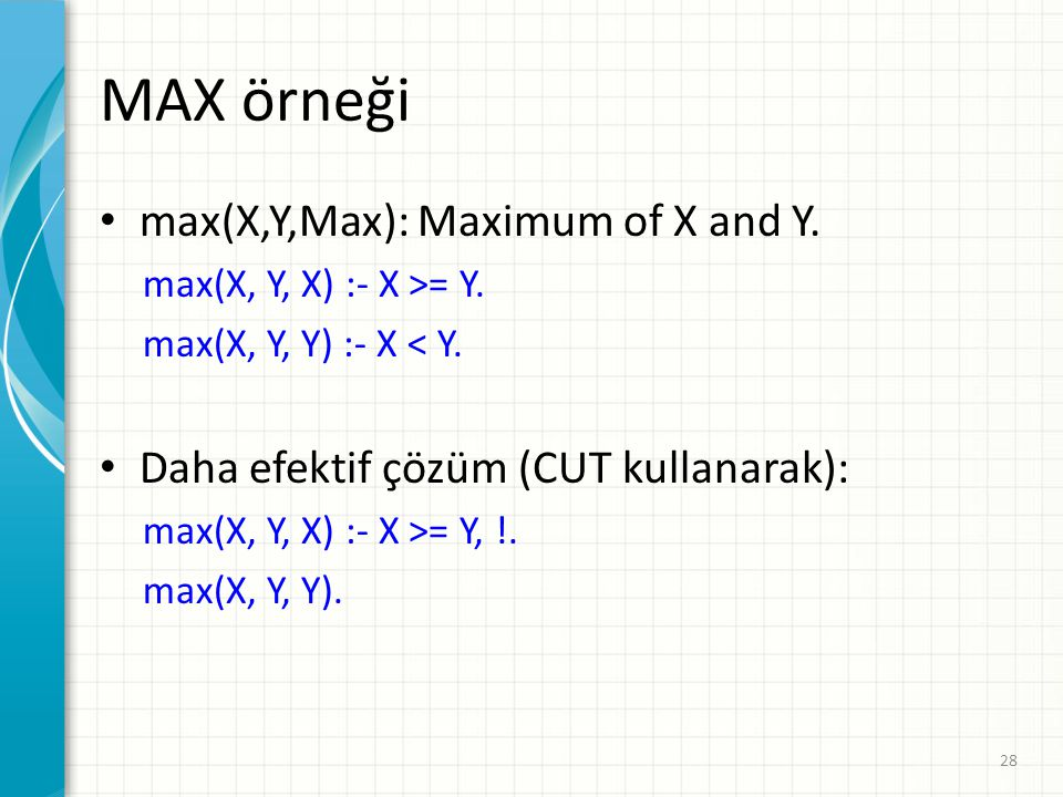 MAX örneği max(X,Y,Max): Maximum of X and Y.