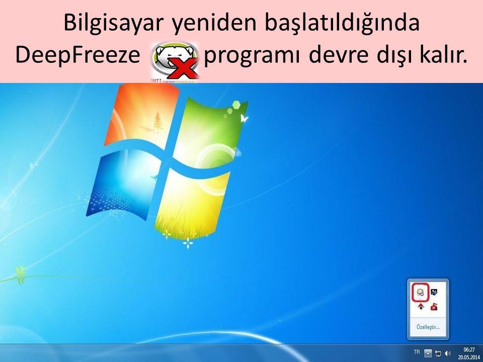 Bilgisayar yeniden başlatıldığında DeepFreeze programı devre dışı kalır.