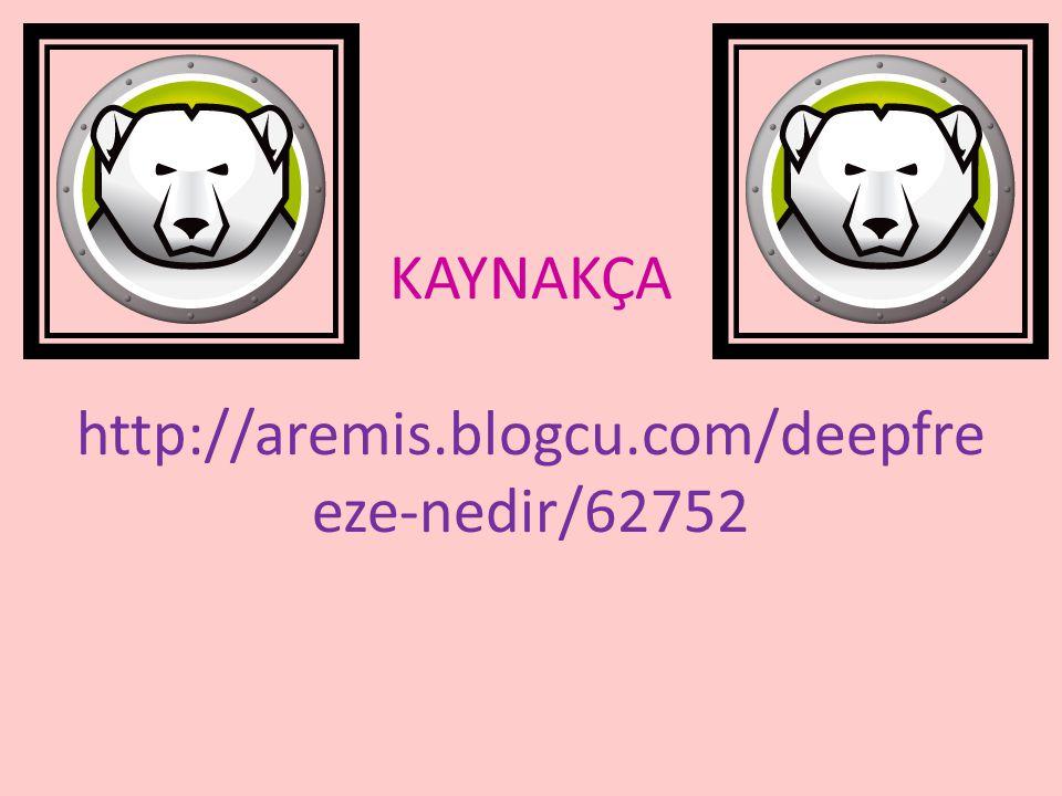 KAYNAKÇA http://aremis.blogcu.com/deepfreeze-nedir/62752