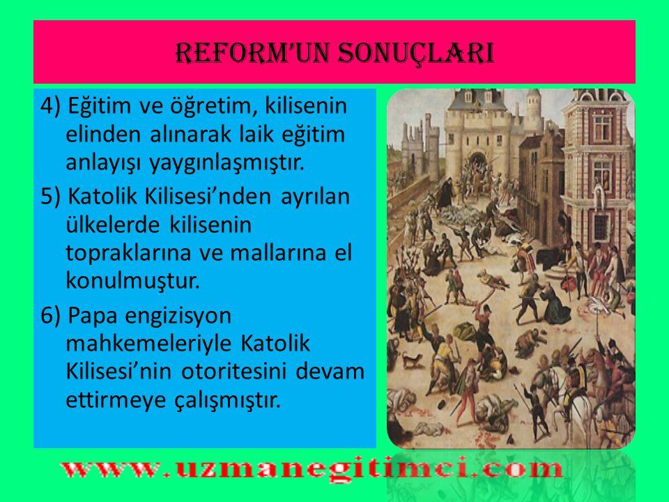 REFORM'UN SONUÇLARI 4) Eğitim ve öğretim, kilisenin elinden alınarak laik eğitim anlayışı yaygınlaşmıştır.