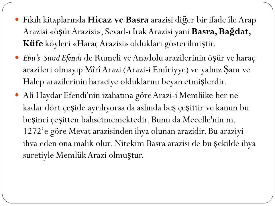 Fıkıh kitaplarında Hicaz ve Basra arazisi diğer bir ifade île Arap Arazisi «öşür Arazisi», Sevad-ı Irak Arazisi yani Basra, Bağdat, Küfe köyleri «Haraç Arazisi» oldukları gösterilmiştir.