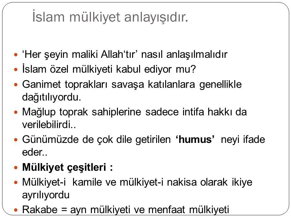 İslam mülkiyet anlayışıdır.