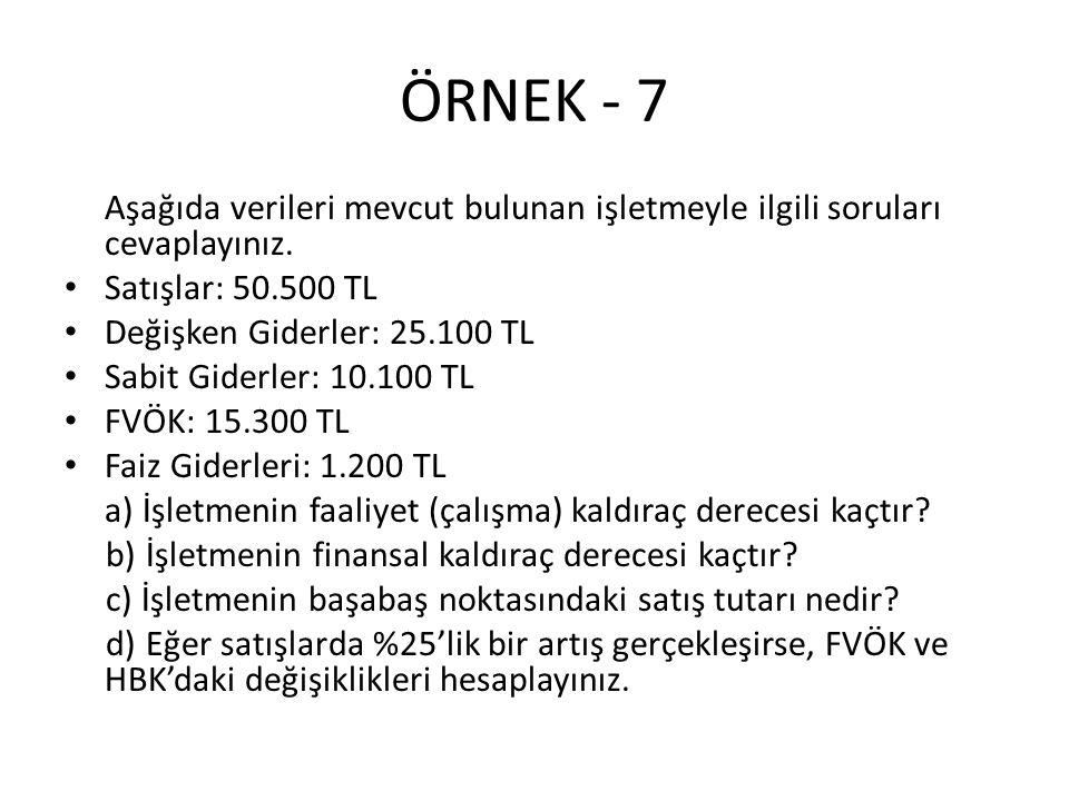 ÖRNEK - 7 Aşağıda verileri mevcut bulunan işletmeyle ilgili soruları cevaplayınız. Satışlar: 50.500 TL.