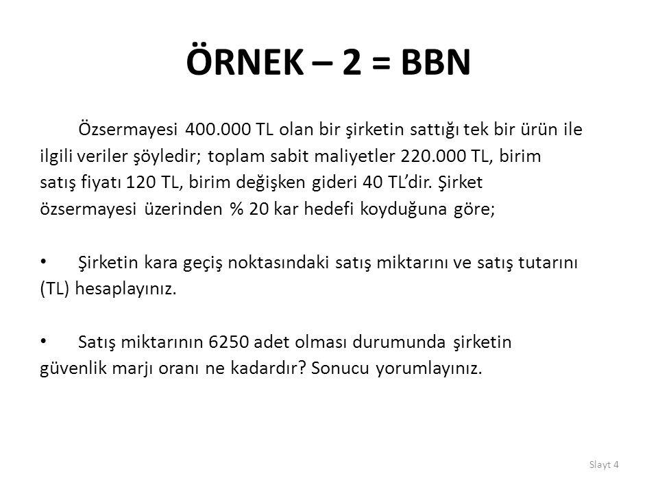 ÖRNEK – 2 = BBN Özsermayesi 400.000 TL olan bir şirketin sattığı tek bir ürün ile.