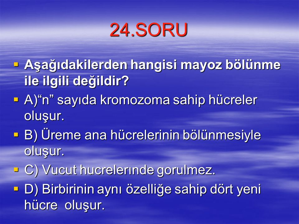24.SORU Aşağıdakilerden hangisi mayoz bölünme ile ilgili değildir
