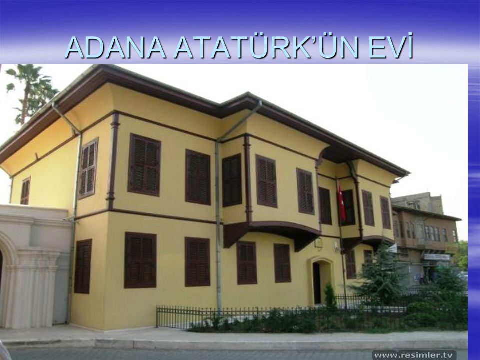 ADANA ATATÜRK'ÜN EVİ