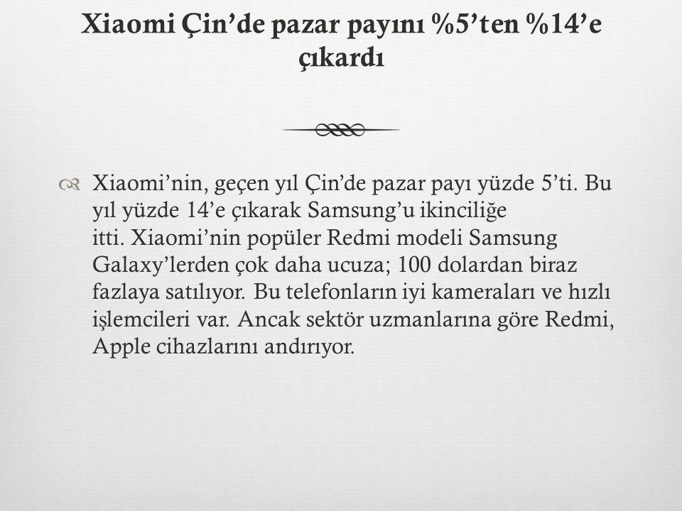Xiaomi Çin'de pazar payını %5'ten %14'e çıkardı