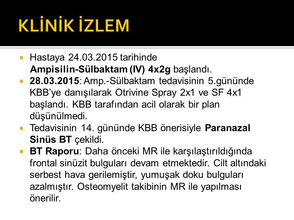 KLİNİK İZLEM Hastaya 24.03.2015 tarihinde