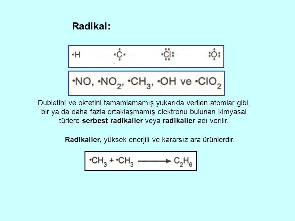 Radikaller, yüksek enerjili ve kararsız ara ürünlerdir.