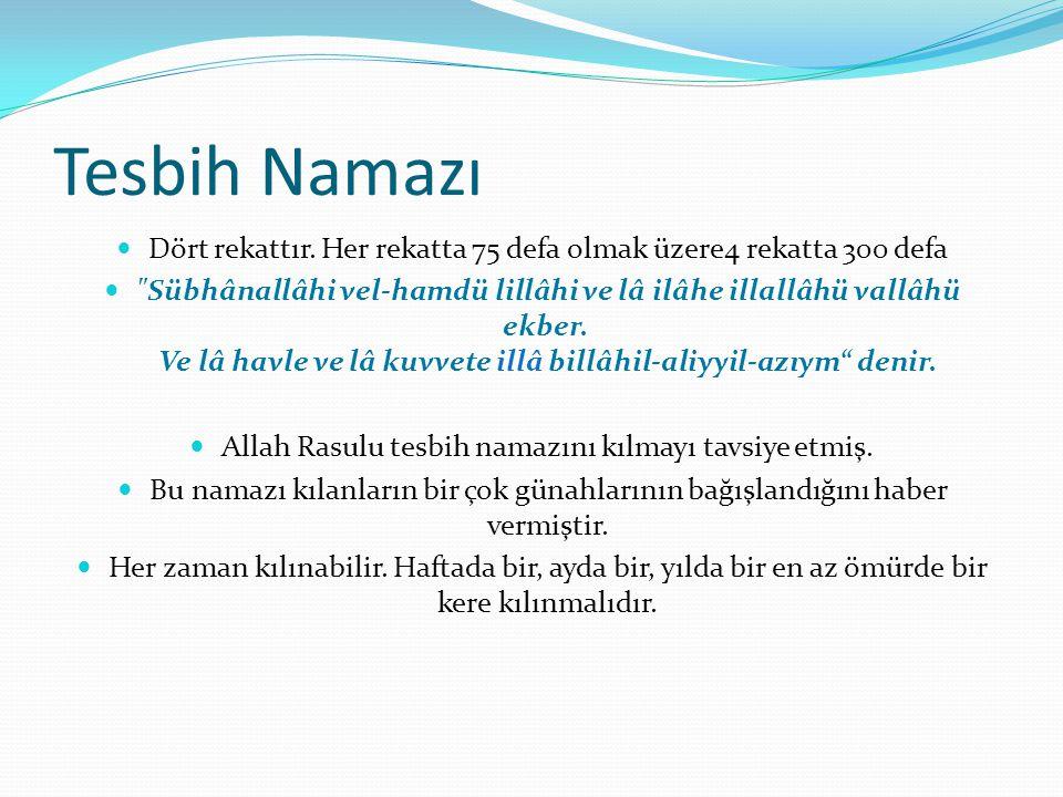 Tesbih Namazı Dört rekattır. Her rekatta 75 defa olmak üzere4 rekatta 300 defa.