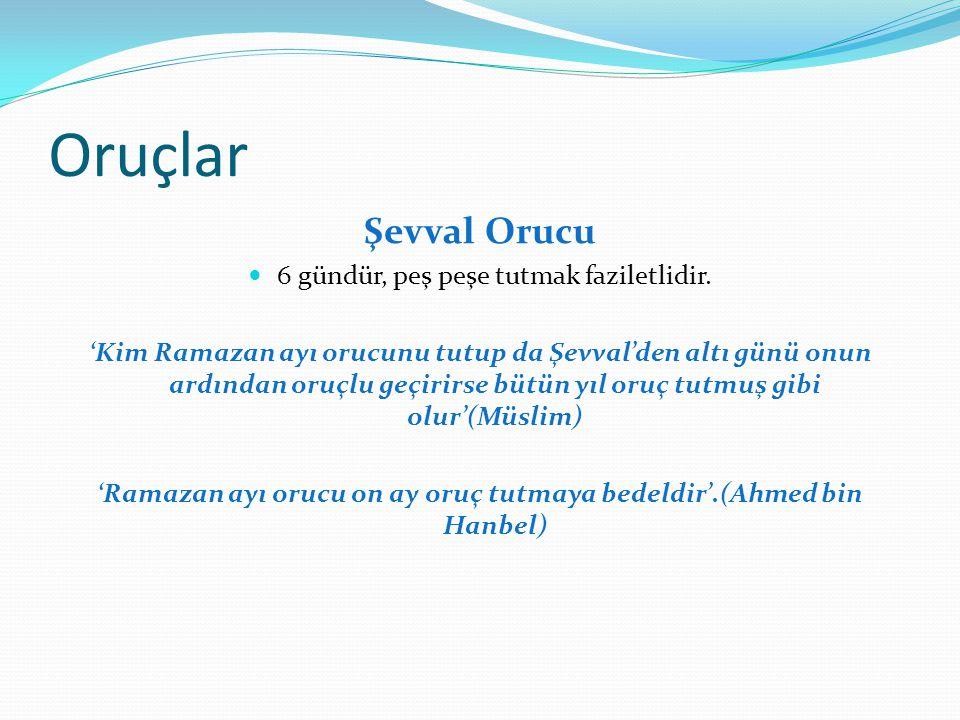 'Ramazan ayı orucu on ay oruç tutmaya bedeldir'.(Ahmed bin Hanbel)