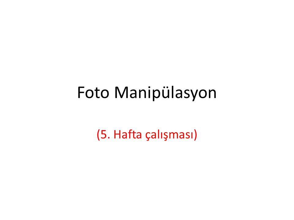 Foto Manipülasyon (5. Hafta çalışması)