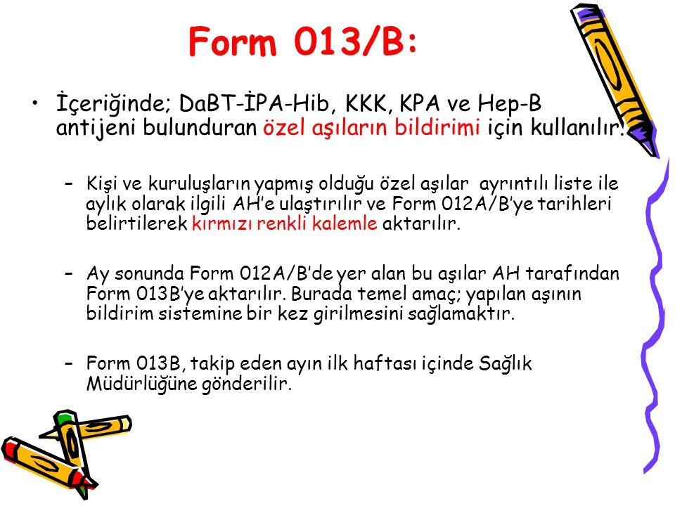 Form 013/B: İçeriğinde; DaBT-İPA-Hib, KKK, KPA ve Hep-B antijeni bulunduran özel aşıların bildirimi için kullanılır.