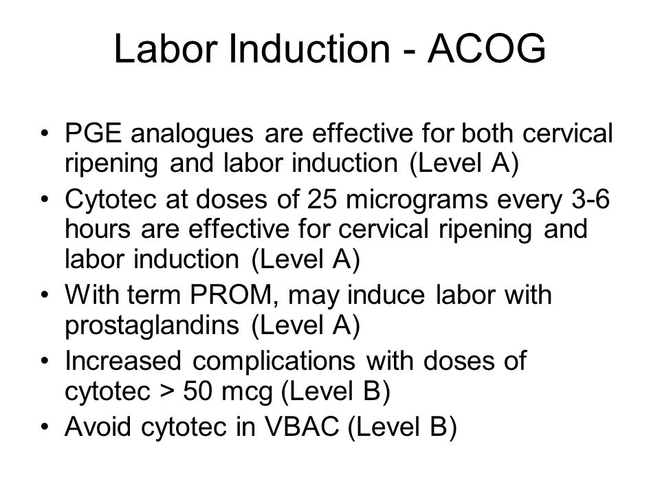 Labor Induction - ACOG PGE analogues are effective for both cervical ripening and labor induction (Level A)