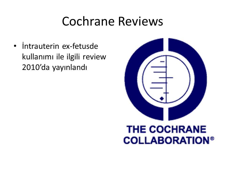 Cochrane Reviews İntrauterin ex-fetusde kullanımı ile ilgili review 2010'da yayınlandı