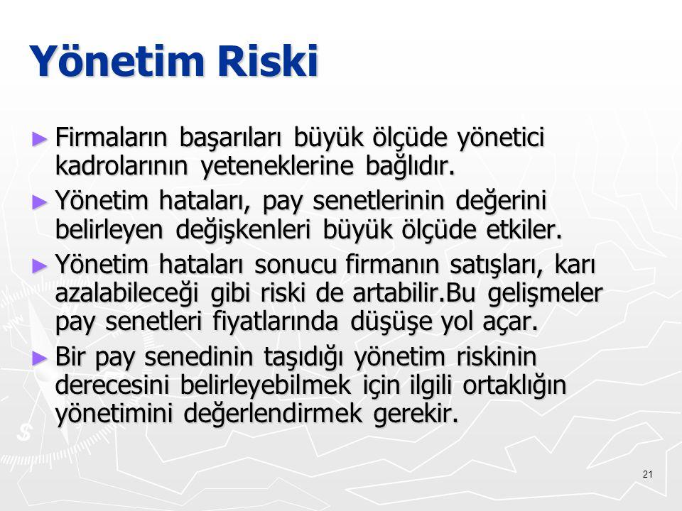 Yönetim Riski Firmaların başarıları büyük ölçüde yönetici kadrolarının yeteneklerine bağlıdır.